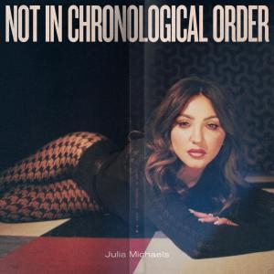 Julia Michaels Not In Chronological Order